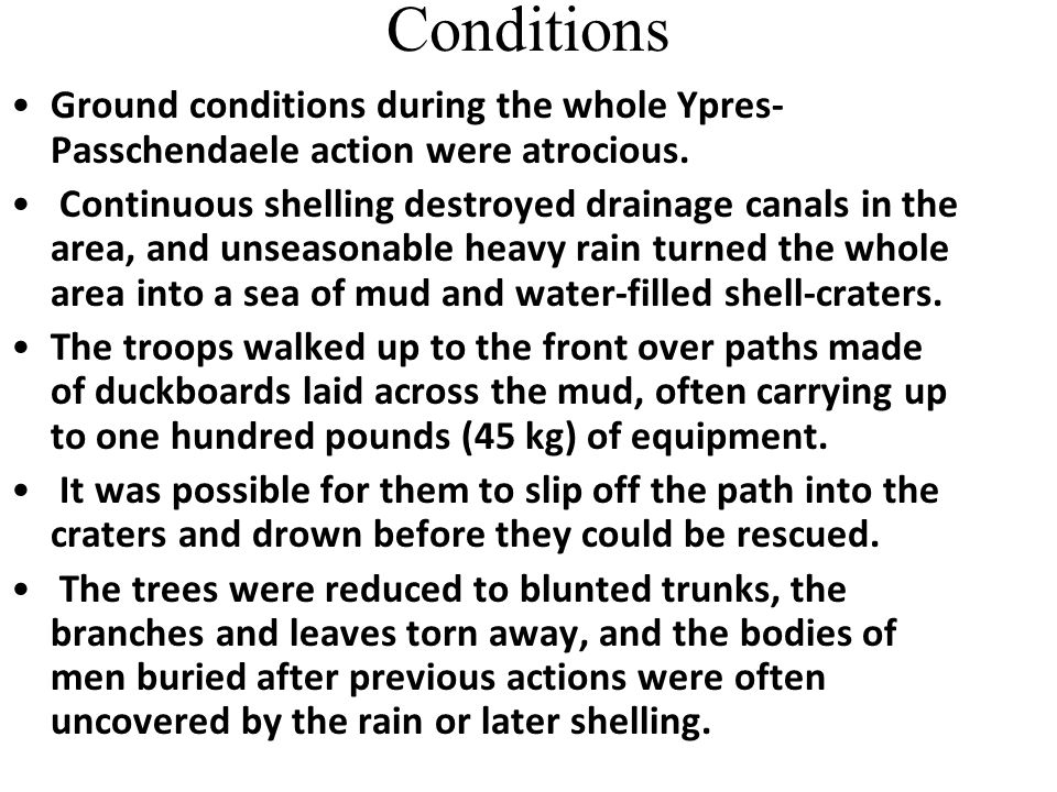Conditions Ground conditions during the whole Ypres-Passchendaele action were atrocious.