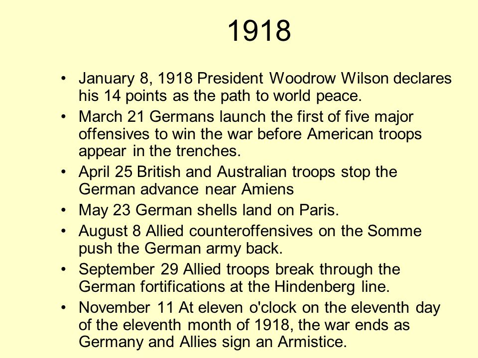 1918 January 8, 1918 President Woodrow Wilson declares his 14 points as the path to world peace.