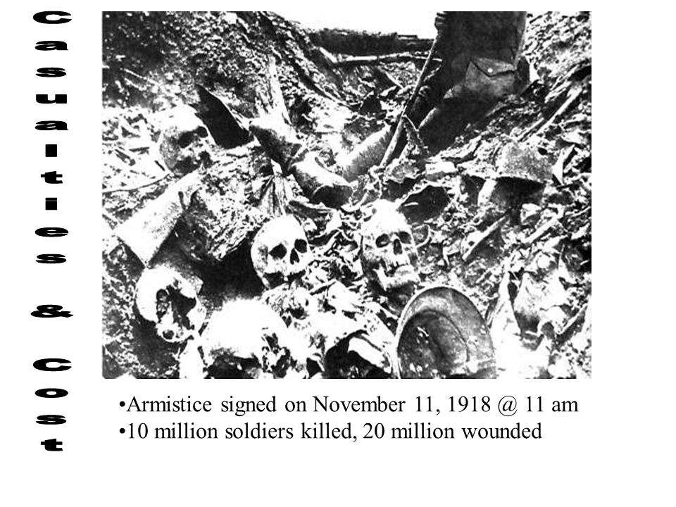 Casualties & Cost Armistice signed on November 11, 1918 @ 11 am