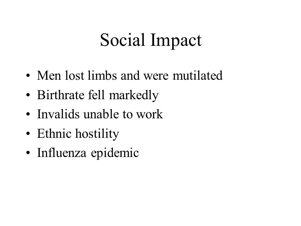 Social Impact Men lost limbs and were mutilated