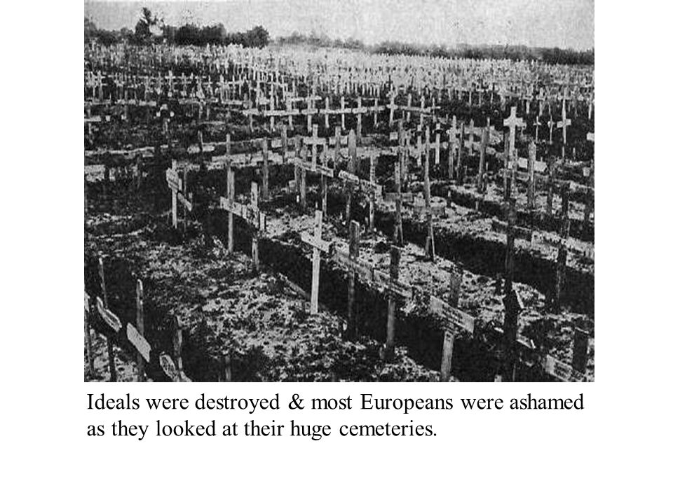 Ideals were destroyed & most Europeans were ashamed