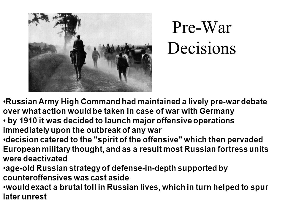Pre-War Decisions Russian Army High Command had maintained a lively pre-war debate over what action would be taken in case of war with Germany.