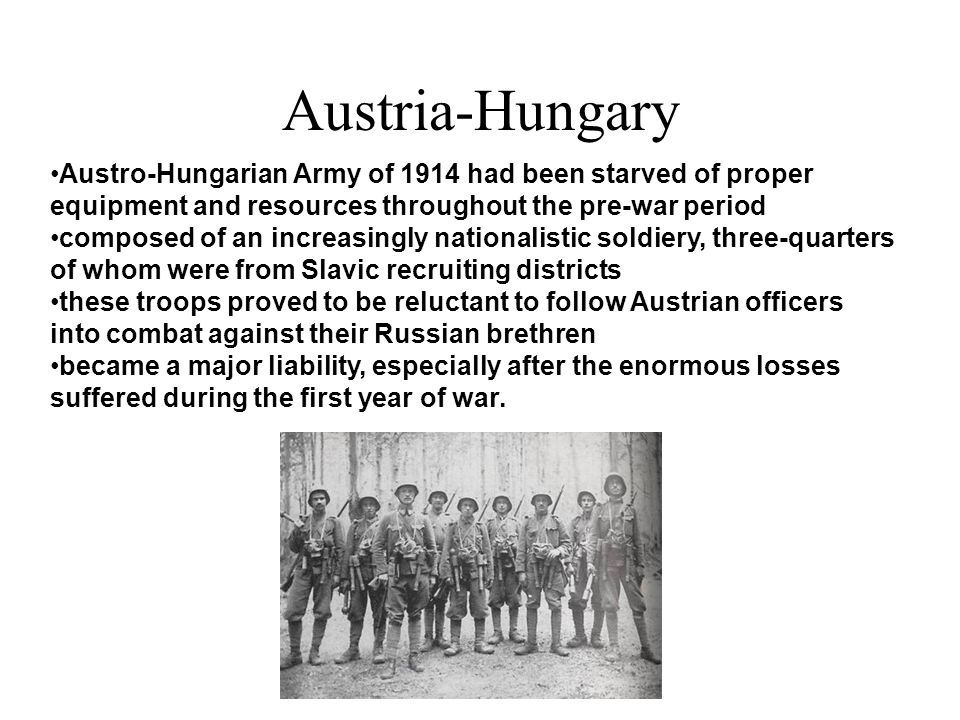 Austria-Hungary Austro-Hungarian Army of 1914 had been starved of proper equipment and resources throughout the pre-war period.