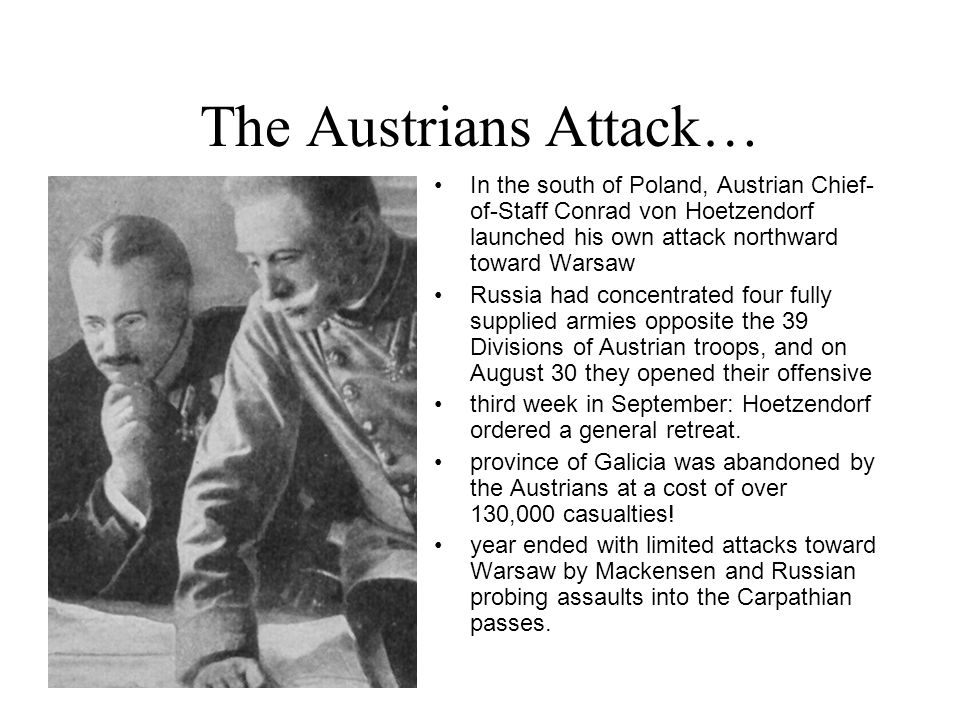 The Austrians Attack… In the south of Poland, Austrian Chief-of-Staff Conrad von Hoetzendorf launched his own attack northward toward Warsaw.