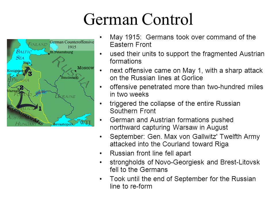 German Control May 1915: Germans took over command of the Eastern Front. used their units to support the fragmented Austrian formations.