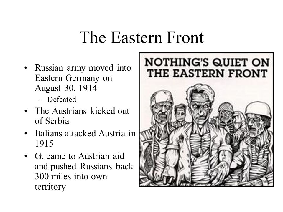 The Eastern Front Russian army moved into Eastern Germany on August 30, 1914. Defeated. The Austrians kicked out of Serbia.