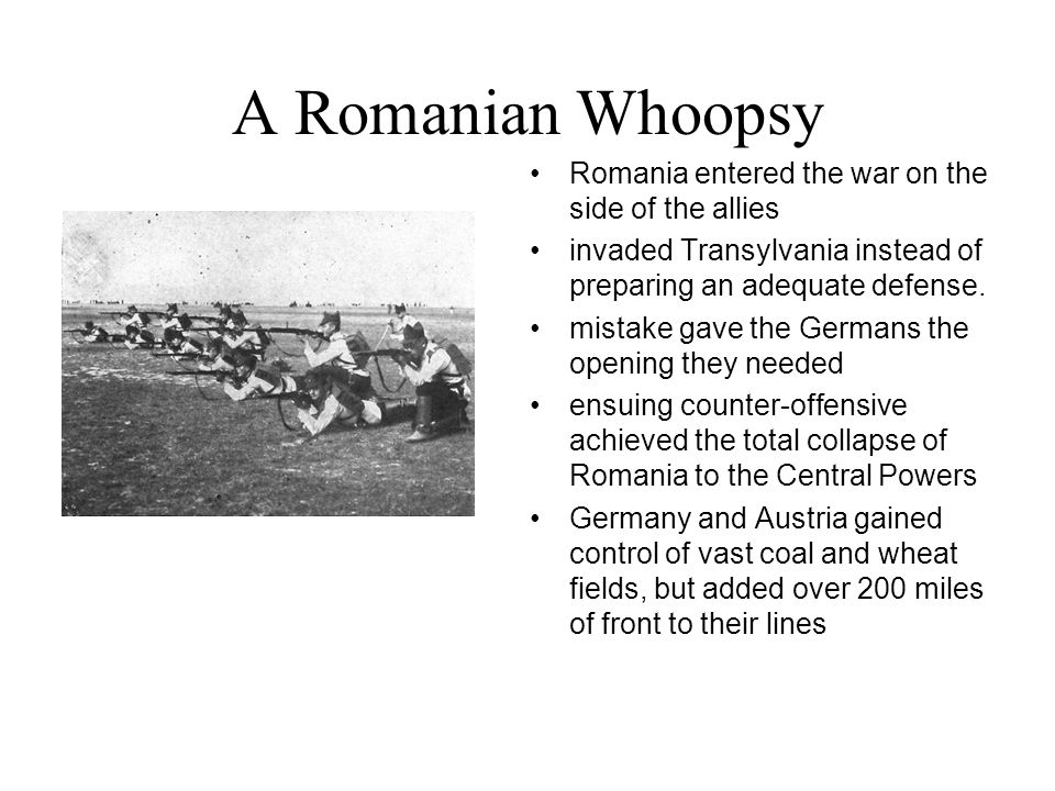 A Romanian Whoopsy Romania entered the war on the side of the allies