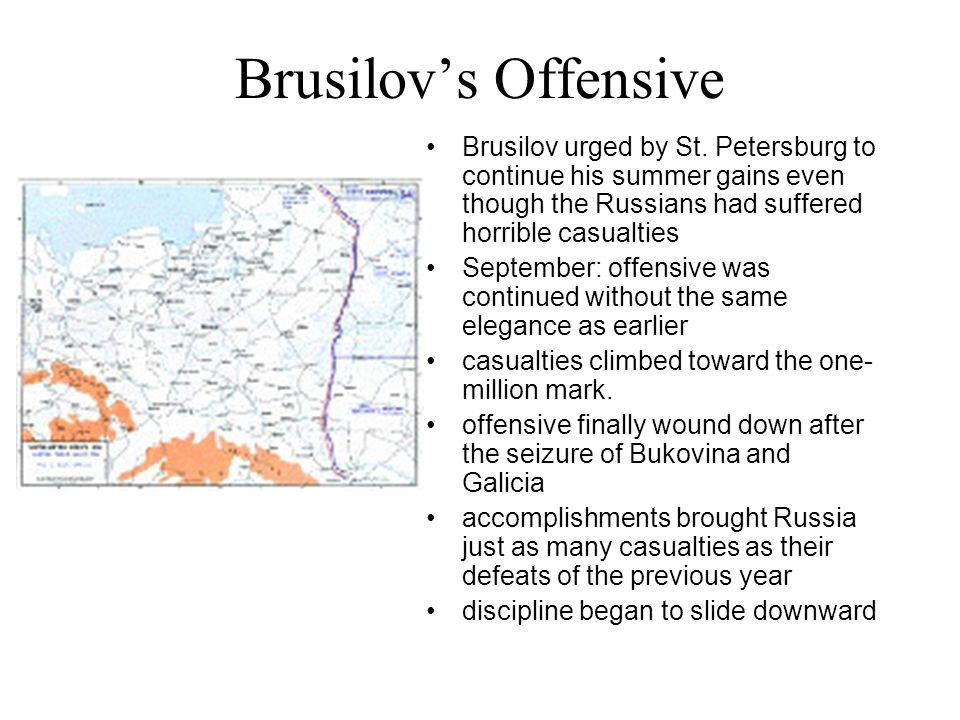 Brusilov's Offensive Brusilov urged by St. Petersburg to continue his summer gains even though the Russians had suffered horrible casualties.