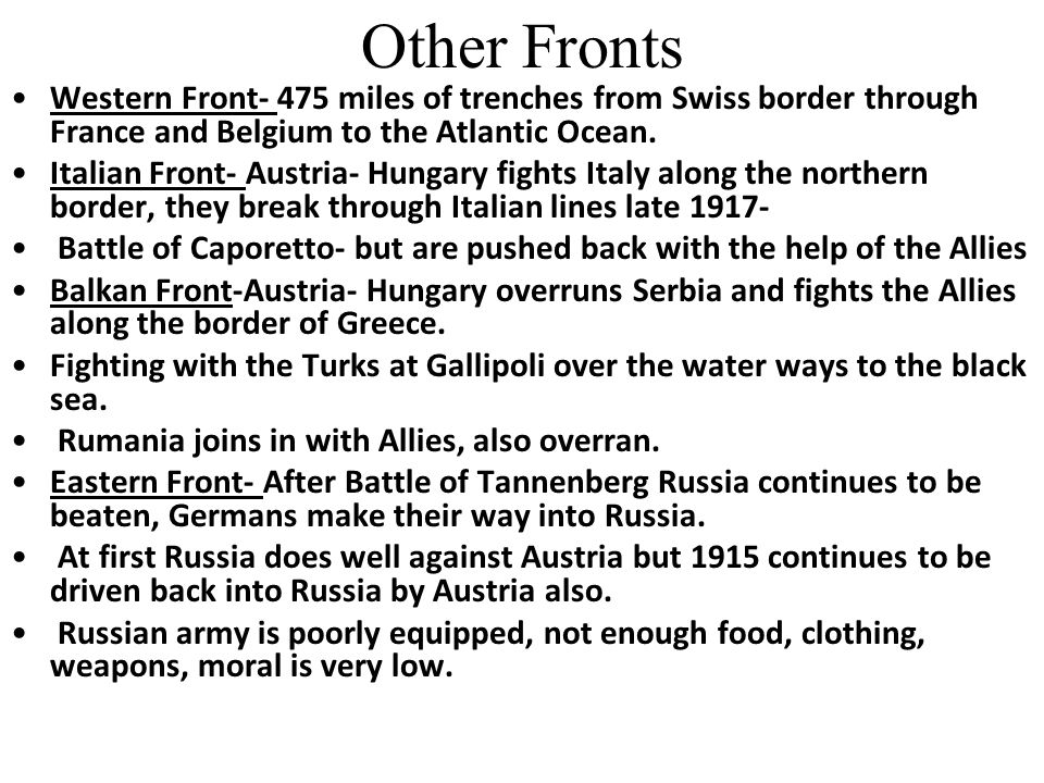 Other Fronts Western Front- 475 miles of trenches from Swiss border through France and Belgium to the Atlantic Ocean.