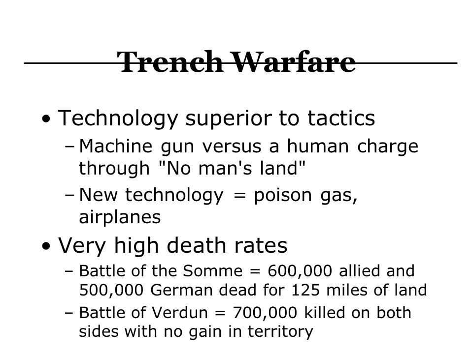 Trench Warfare Technology superior to tactics Very high death rates