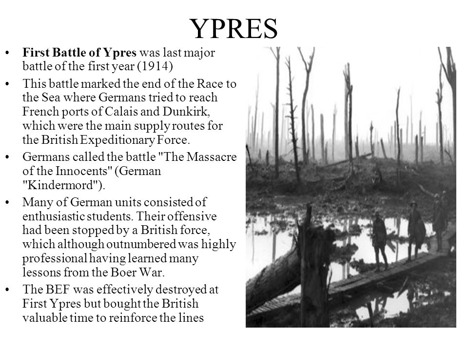 YPRES First Battle of Ypres was last major battle of the first year (1914)
