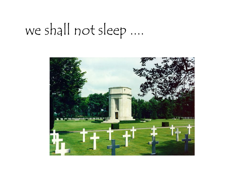 we shall not sleep ....
