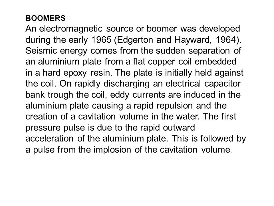 BOOMERS An electromagnetic source or boomer was developed during the early 1965 (Edgerton and Hayward, 1964).