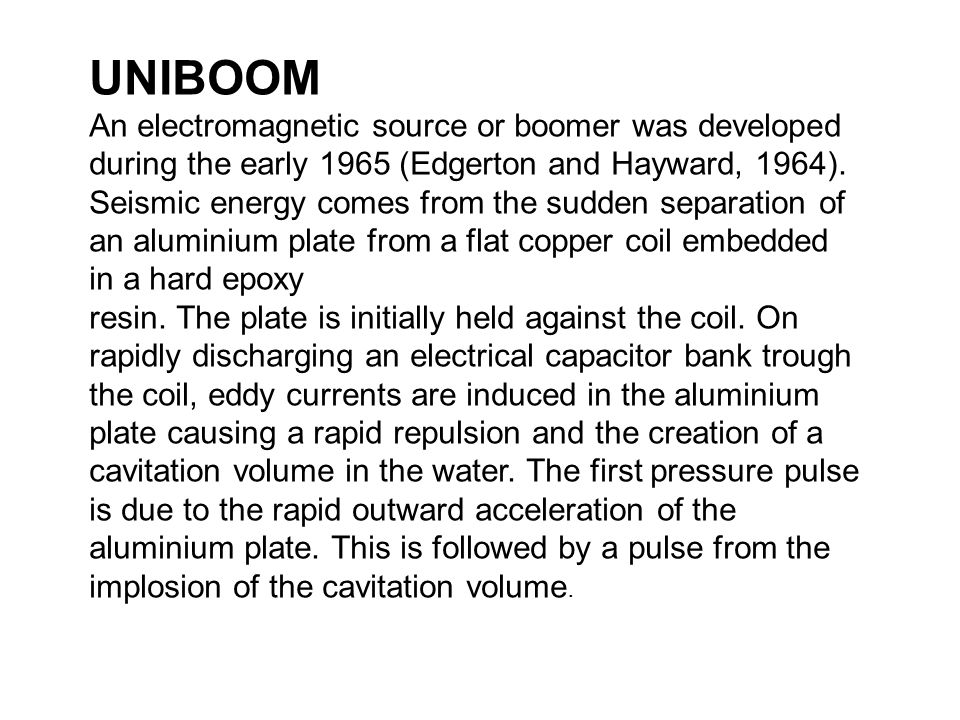 UNIBOOM An electromagnetic source or boomer was developed during the early 1965 (Edgerton and Hayward, 1964).