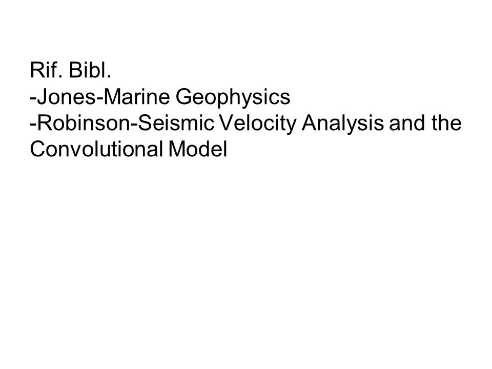 Rif. Bibl. -Jones-Marine Geophysics -Robinson-Seismic Velocity Analysis and the Convolutional Model
