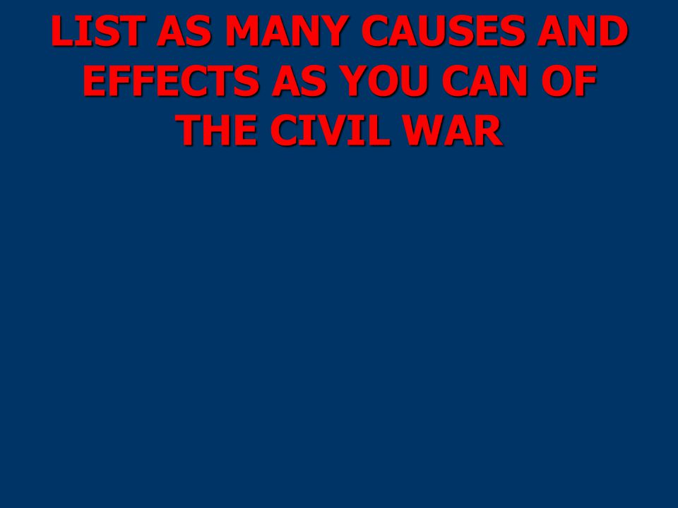 the causes and effects of the civil war in the united states The earlies wars were brought on to some degree by the civil war, but the basic  cause was still the american desire for more land and resources as american.