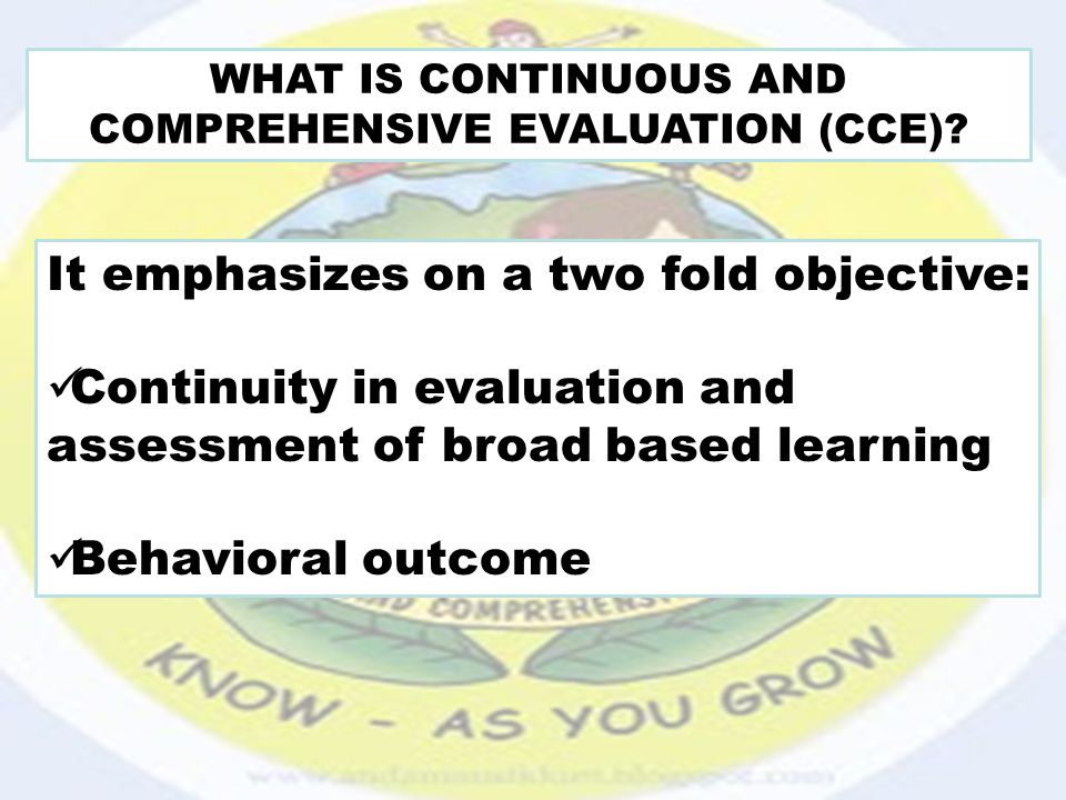 continuous and comprehensive evaluation cce system Continuous and comprehensive evaluation (cce), an education system recently introduced by cbse, sees its main aim in the overall evaluation of the learners it was formulated to do away with the exam-centric approach rampant in our evaluation system.