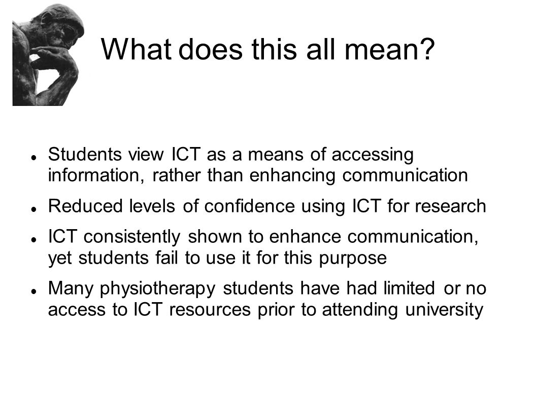 What does this all mean Students view ICT as a means of accessing information, rather than enhancing communication.