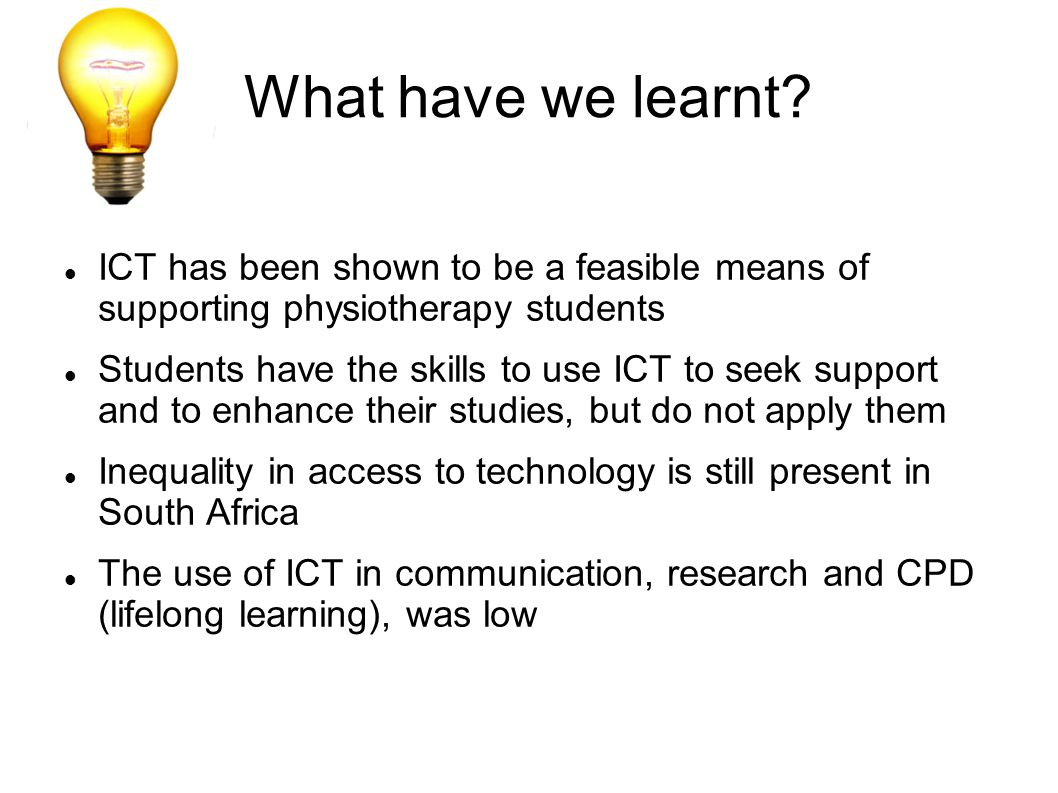What have we learnt ICT has been shown to be a feasible means of supporting physiotherapy students.