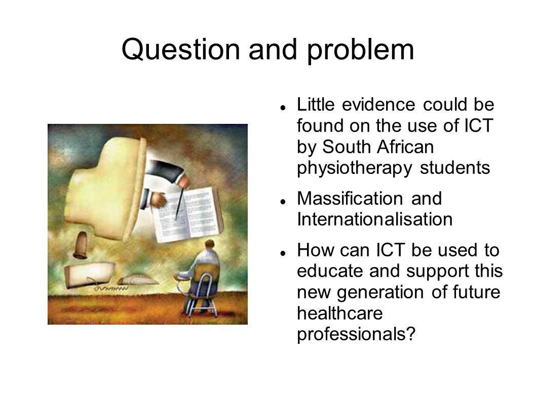 Question and problem Little evidence could be found on the use of ICT by South African physiotherapy students.
