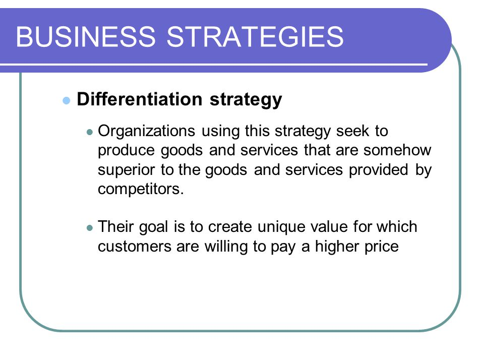 BUSINESS STRATEGIES Differentiation strategy