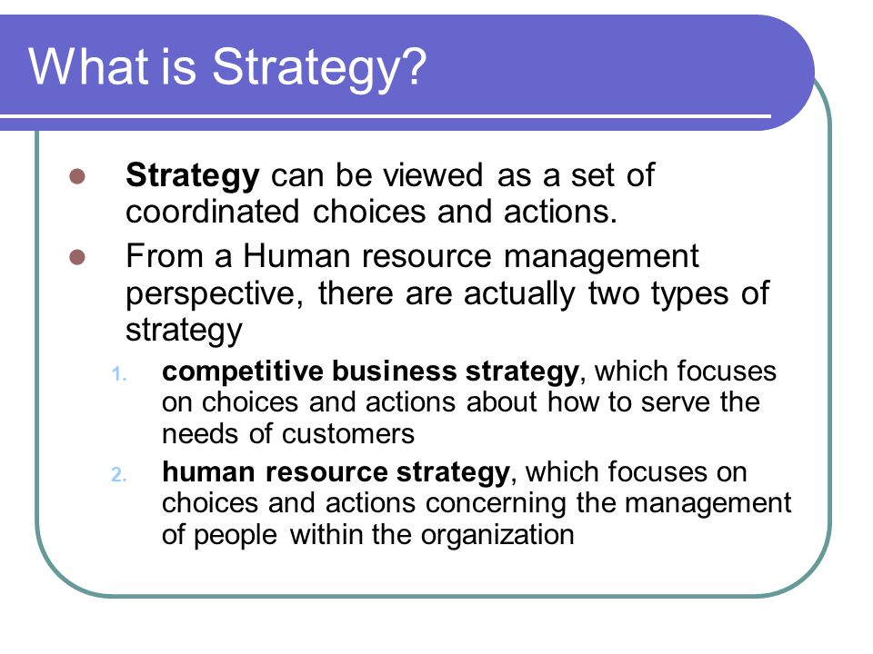 What is Strategy Strategy can be viewed as a set of coordinated choices and actions.