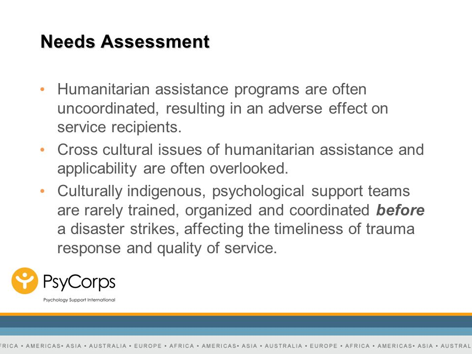 Needs Assessment Humanitarian assistance programs are often uncoordinated, resulting in an adverse effect on service recipients.
