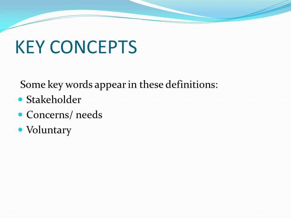 KEY CONCEPTS Some key words appear in these definitions: Stakeholder