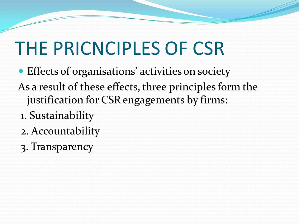 THE PRICNCIPLES OF CSR Effects of organisations' activities on society