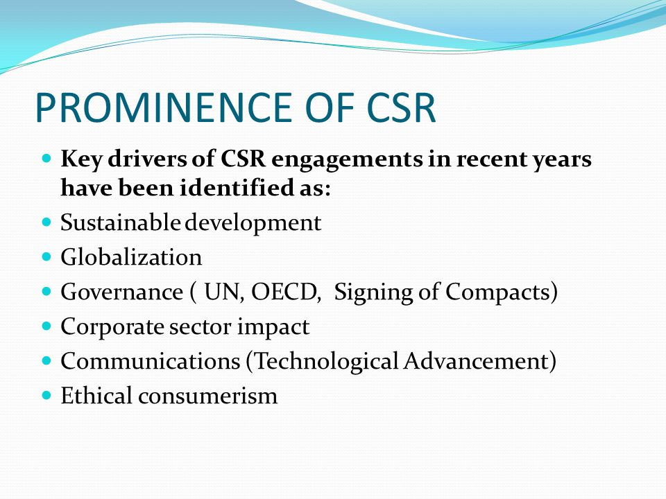 PROMINENCE OF CSR Key drivers of CSR engagements in recent years have been identified as: Sustainable development.