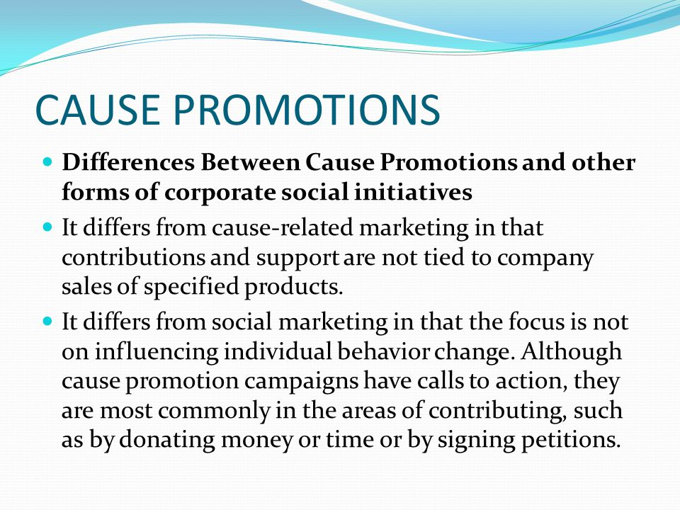 CAUSE PROMOTIONS Differences Between Cause Promotions and other forms of corporate social initiatives.