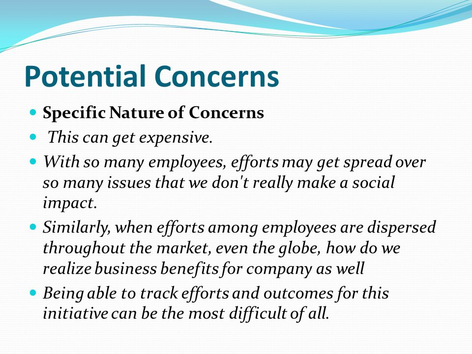 Potential Concerns Specific Nature of Concerns This can get expensive.