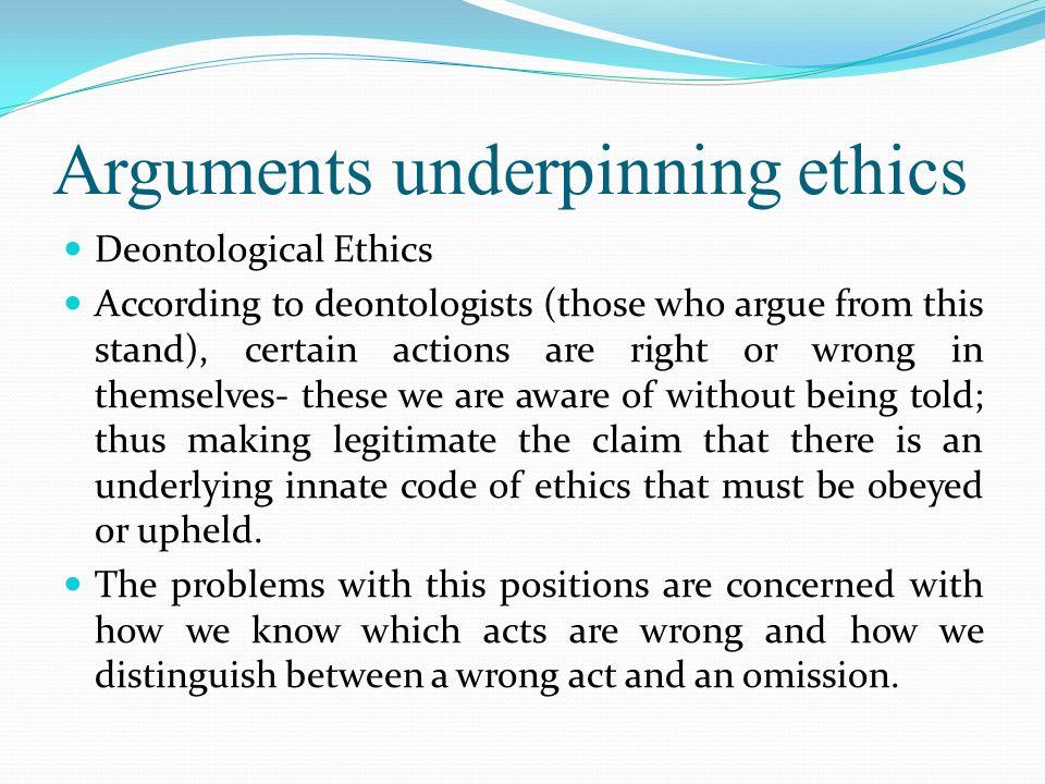 Arguments underpinning ethics