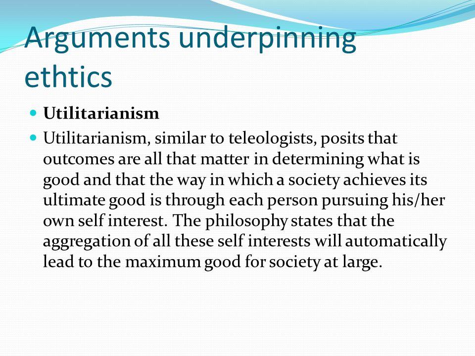 Arguments underpinning ethtics