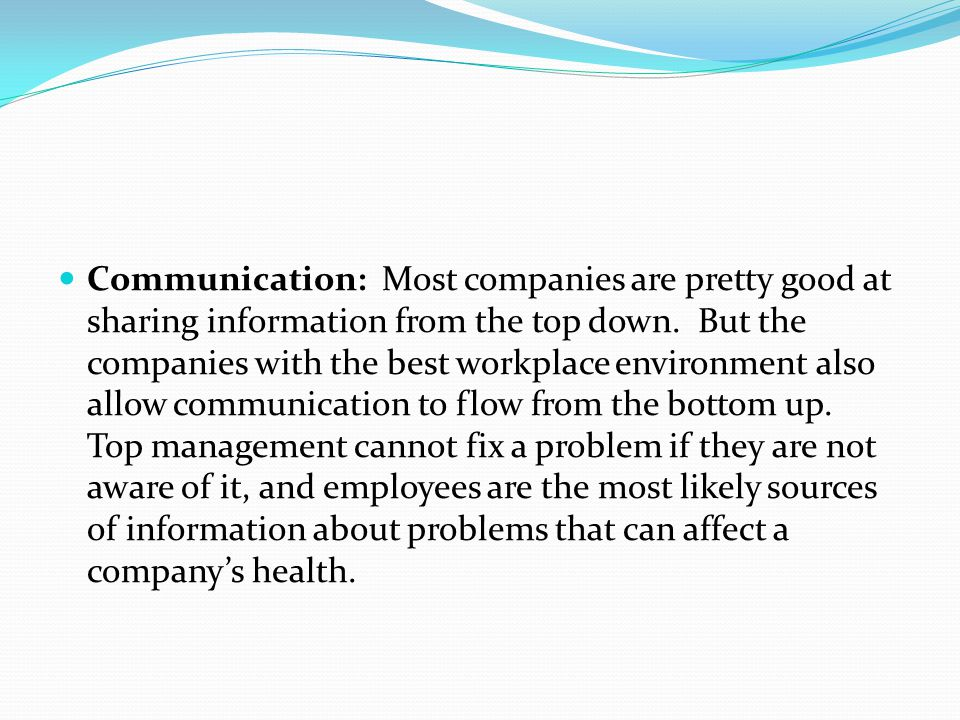 Communication: Most companies are pretty good at sharing information from the top down.