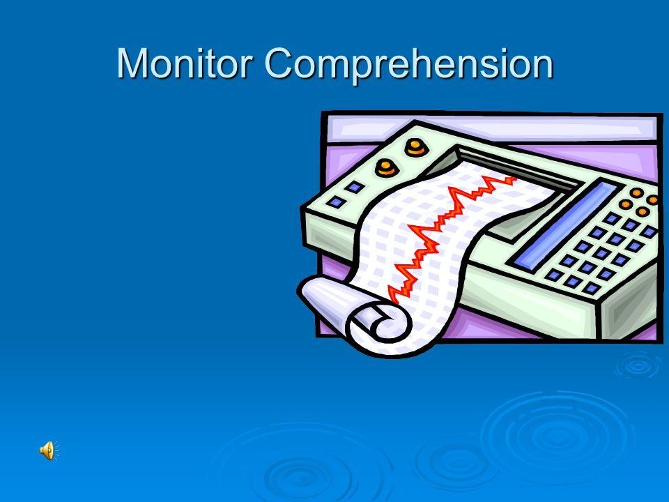 Monitor Comprehension