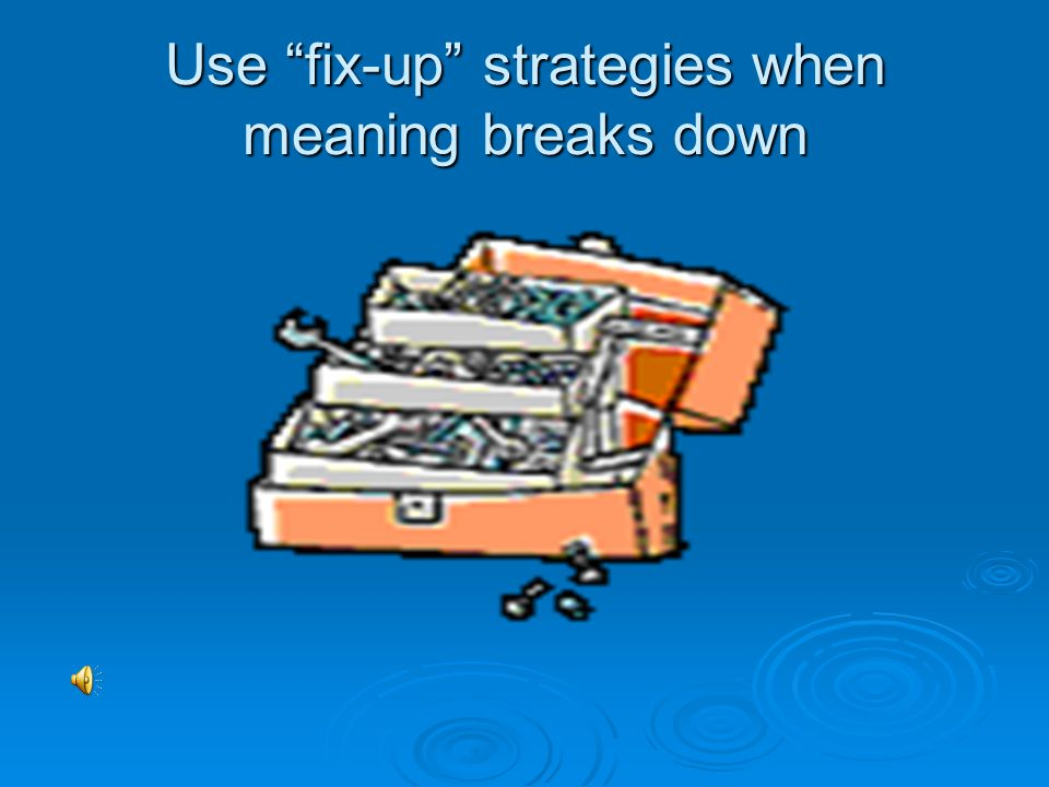 Use fix-up strategies when meaning breaks down