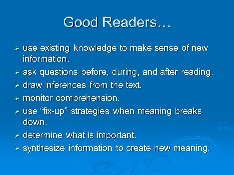 Good Readers… use existing knowledge to make sense of new information.