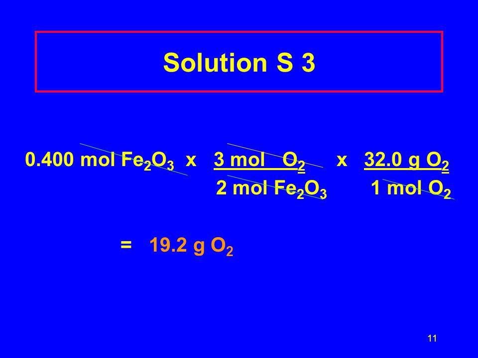 Solution S 3 0.400 mol Fe2O3 x 3 mol O2 x 32.0 g O2