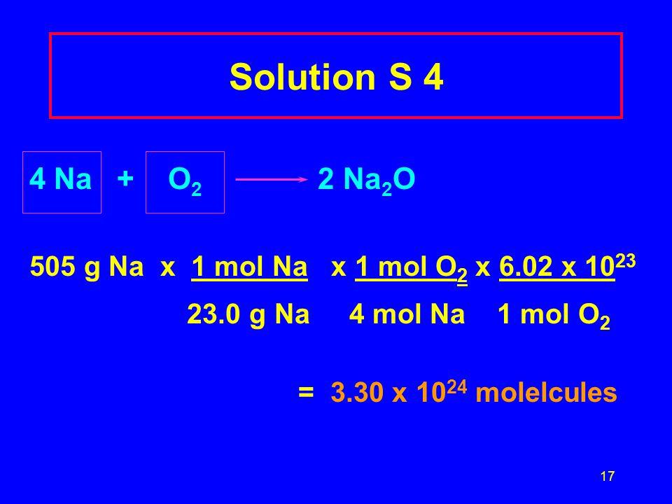 Solution S 4 4 Na + O2 2 Na2O. 505 g Na x 1 mol Na x 1 mol O2 x 6.02 x 1023.