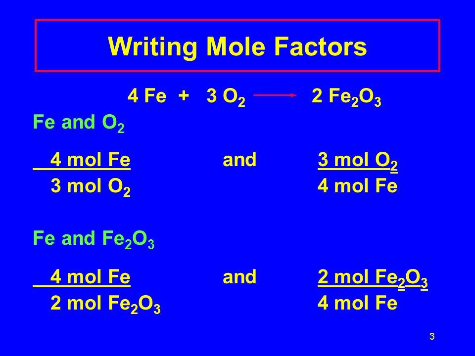 Writing Mole Factors 4 Fe + 3 O2 2 Fe2O3 Fe and O2