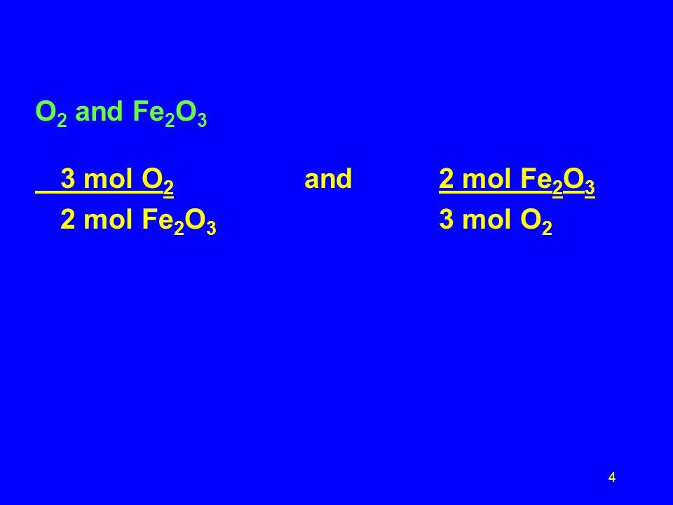 O2 and Fe2O3 3 mol O2 and 2 mol Fe2O3 2 mol Fe2O3 3 mol O2