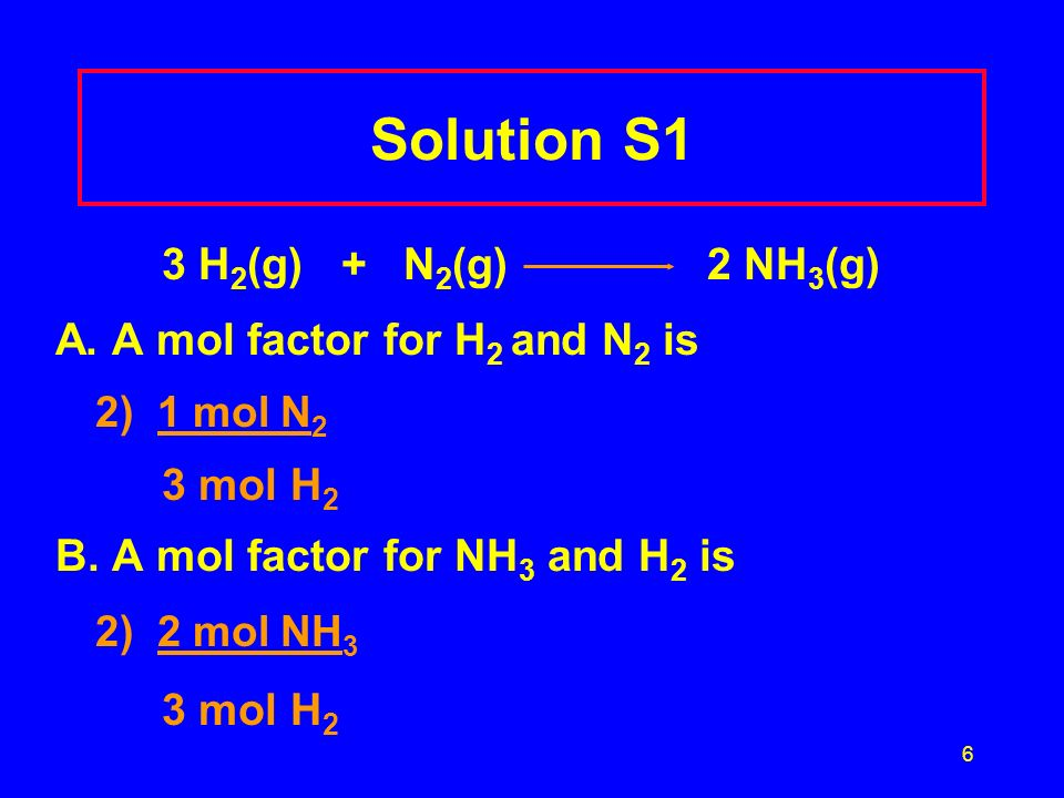 Solution S1 3 H2(g) + N2(g) 2 NH3(g) A. A mol factor for H2 and N2 is