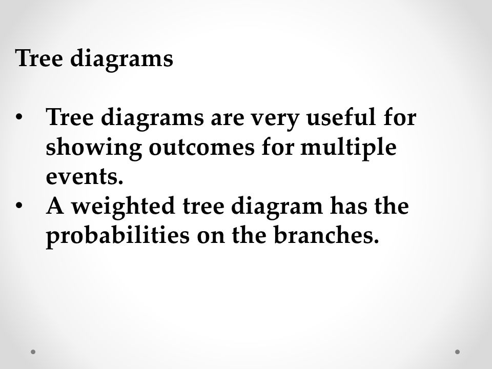 Tree diagrams Tree diagrams are very useful for showing outcomes for multiple events.