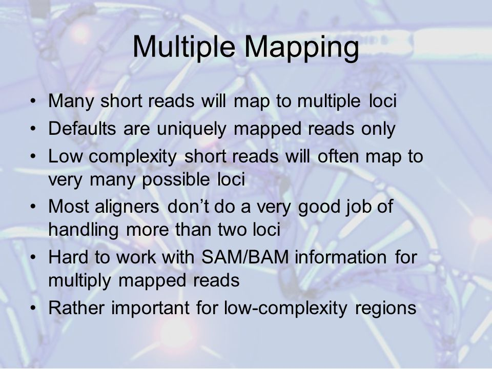 Multiple Mapping Many short reads will map to multiple loci