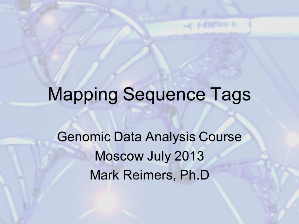 Genomic Data Analysis Course Moscow July 2013 Mark Reimers, Ph.D