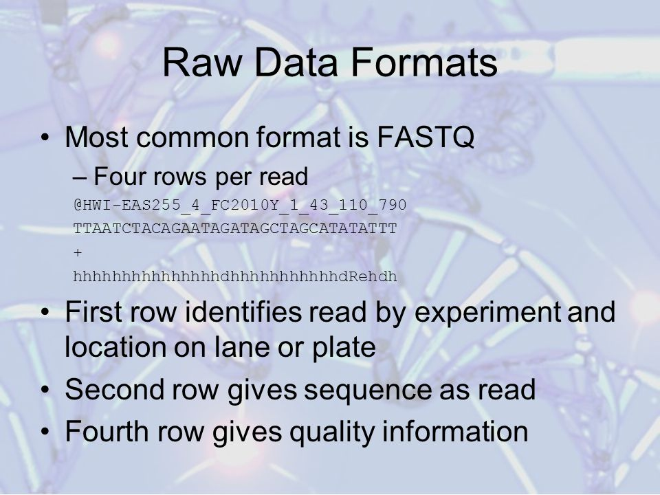 Raw Data Formats Most common format is FASTQ