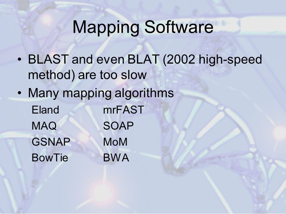 Mapping Software BLAST and even BLAT (2002 high-speed method) are too slow. Many mapping algorithms.