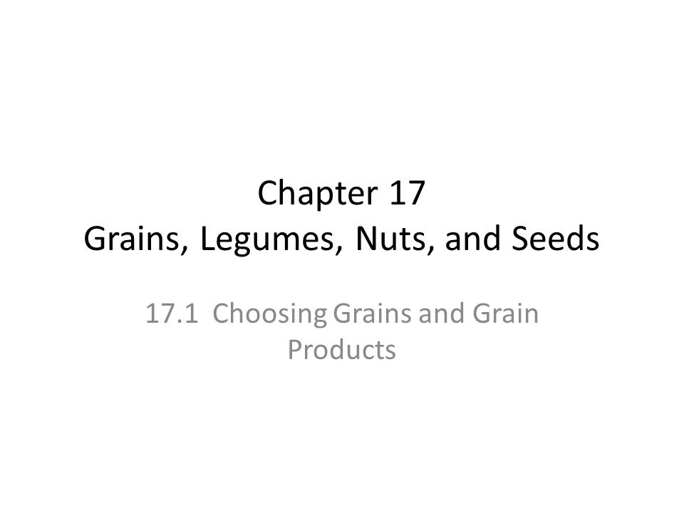 Chapter 17 Grains, Legumes, Nuts, and Seeds