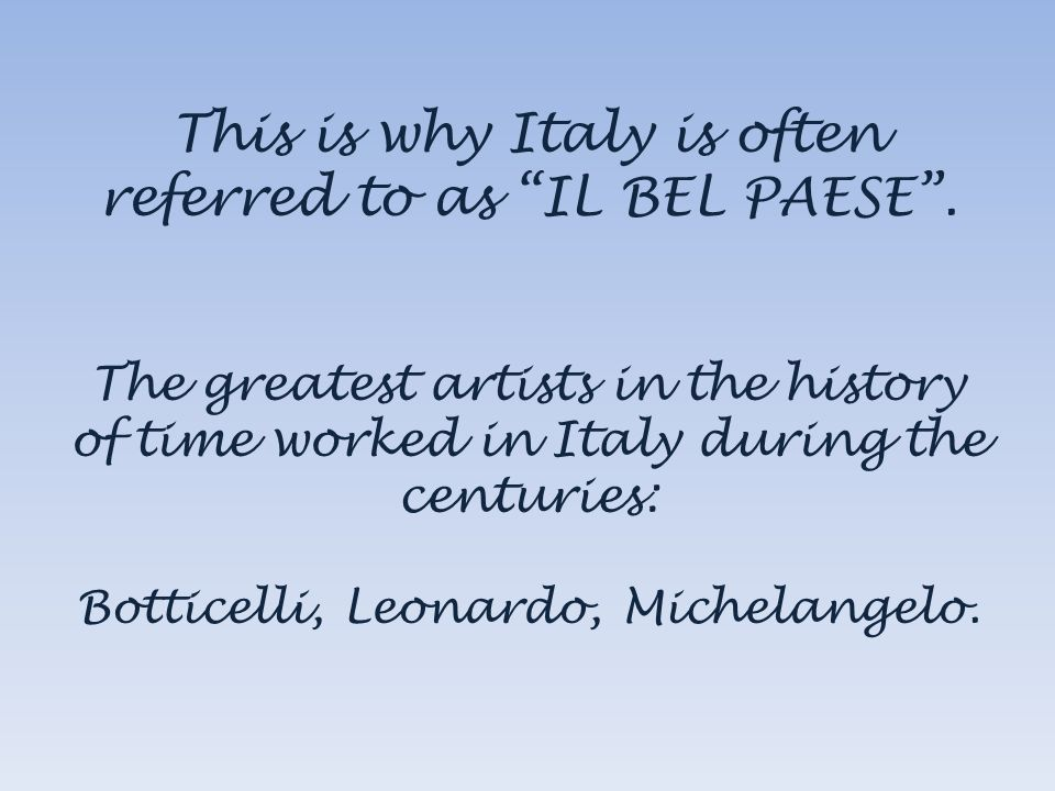 This is why Italy is often referred to as IL BEL PAESE .